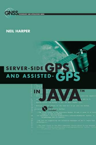 Server-Side GPS and Assisted-GPS in Java (Artech House GNSS Technologies and Applications)