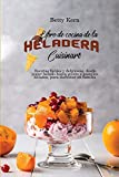Libro de cocina de la heladera Cuisinart: Recetas fáciles y deliciosas, desde yogur helado hasta gelato y pasteles helados, para disfrutar en familia