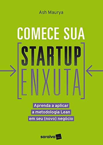Comece sua startup enxuta: Aprenda a aplicar a metodologia Lean em seu (novo) negócio