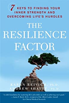 The Resilience Factor: 7 Keys to Finding Your Inner Strength and Overcoming Life's Hurdles by [Karen Reivich, Andrew Shatte]