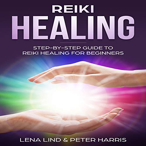 Reiki Healing: Step-by-Step Guide to Reiki Healing for Beginners audiobook cover art