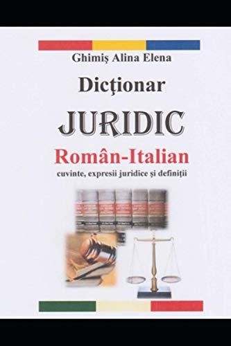 Dictionar Juridic Roman - Italian (Dizionario Giuridico Rumeno - Italiano): Una raccolta di vocaboli, istituti, termini, espressioni e definizioni giuridiche (460 pagine)