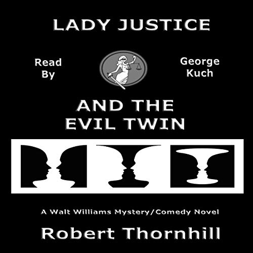 Lady Justice and the Evil Twin                   By:                                                                                                                                 Robert Thornhill                               Narrated by:                                                                                                                                 George Kuch                      Length: 3 hrs and 24 mins     Not rated yet     Overall 0.0