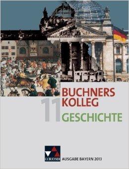 Buchners Kolleg Geschichte - Ausgabe Bayern 2013 / Band 11: Unterrichtswerk für die gymnasiale Oberstufe ( 14. Mai 2013 )