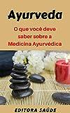 Ayurveda: O que você deve saber sobre a Medicina Ayurvédica