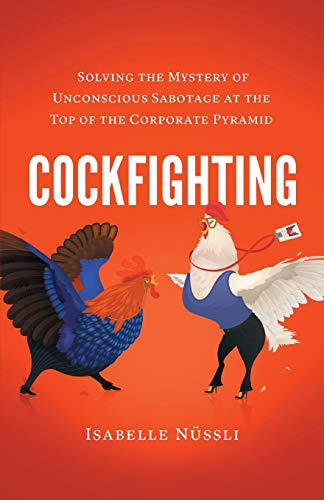 Cockfighting: Solving the Mystery of Unconscious Sabotage at the Top of the Corporate Pyramid