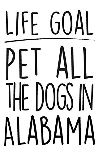"Life Goals Pet All The Dogs in Alabama: 52 week daily goals journal, 6"" x 9"", glossy cover, cute gift to stay organized"