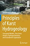 Principles of Karst Hydrogeology: Conceptual Models, Time Series Analysis, Hydrogeochemistry and Groundwater Exploitation (Springer Textbooks in Earth Sciences, Geography and Environment)