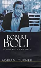 ROBERT BOLT: SCENES FROM TWO LIVES [Hardcover]