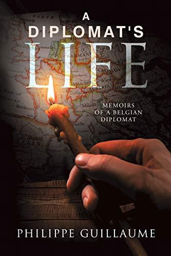 A Diplomat's Life: Memoirs of a Belgian Diplomat (English Edition)