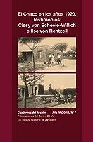 El Chaco en los años 1920. Testimonios: Cissy von Scheele-Willich e Ilse von Rentzel: Cuadernos del Archivo Año IV (2020), #7