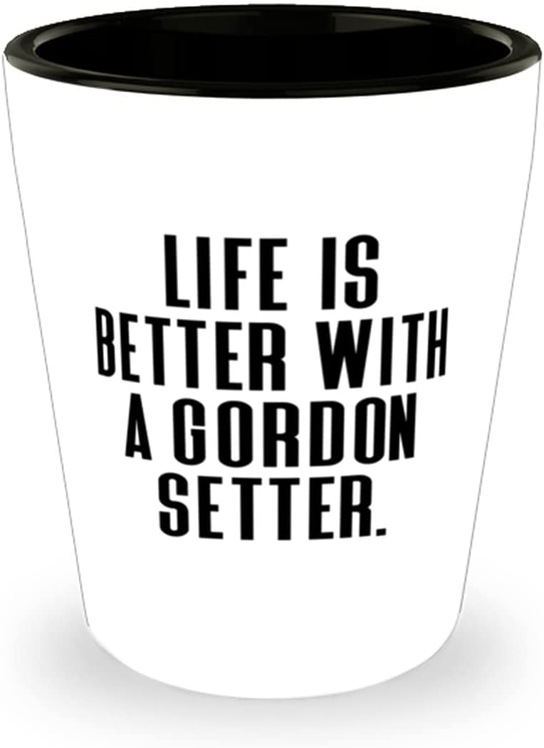 Special Gordon Setter Dog Shot Glass Max 42% OFF is Life Better a With Gif Indianapolis Mall