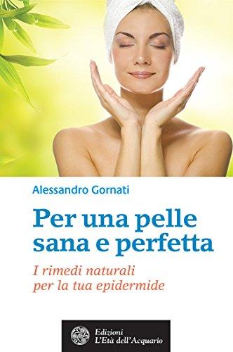Per una pelle sana e perfetta: I rimedi naturali per la tua epidermide (Italian Edition)