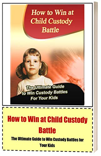 Do's and Don'ts for Winning Child Custody (English Edition)
