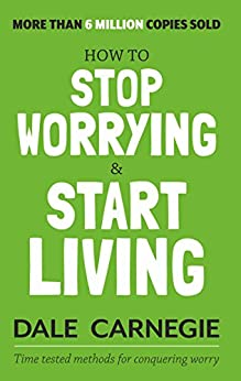 How to Stop Worrying and Start Living by [Dale Carnegie]