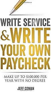 Write Service and Write Your Own Paycheck!: Make Up to $100,000 a Year Without a Degree