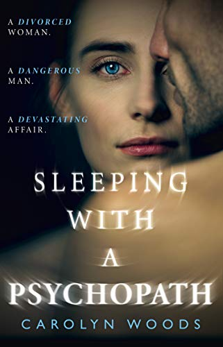 Sleeping with a Psychopath: A real-life psychological crime thriller, the unbelievable true story. THE SUNDAY TIMES TOP TEN BESTSELLER by [Carolyn Woods]