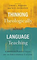Thinking Theologically about Language Teaching: Christian Perspectives on an Educational Calling