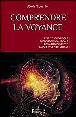 Comprendre la voyance - Réalité scientifique - Conscience non-locale - Capacités intuitives - La profession de voyant d'Alexis Tournier