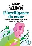 L'intelligence du coeur - Travailler confiance en soi, créativité, relations, autonomie - Marabout - 24/04/2019