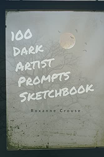 100 Dark Artist Prompts Sketchbook: To Help Your Creepy Creativity and get past artist block (English Edition)