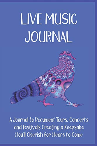 Live Music Journal: A Journal to Document Tours, Concerts and Festivals Creating a Keepsake You'll Cherish for Years to Come