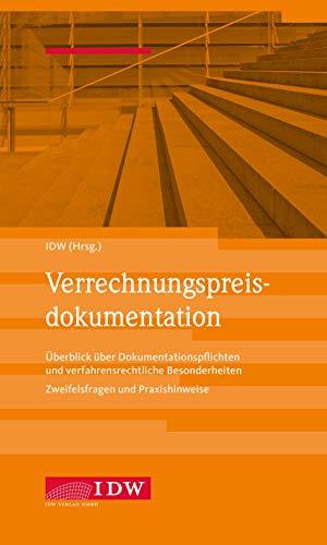 IDW, Verrechnungspreisdokumentation: Überblick über Dokumentationspflichten und verfahrensrechtliche Besonderheiten. Zweifelsfragen und Praxishinweise