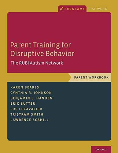 Parent Training for Disruptive Behavior: The RUBI Autism Network, Parent Workbook (Programs That Wor