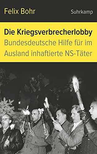 Die Kriegsverbrecherlobby: Bundesdeutsche Hilfe für im Ausland inhaftierte NS-Täter