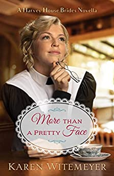 More than a Pretty Face (A Harvey House Brides Novella): A Patchwork Family Novella by [Karen Witemeyer]