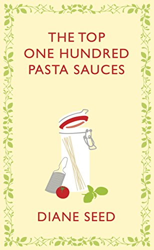 The Top One Hundred Pasta Sauces (Square Peg Cookery Classics)