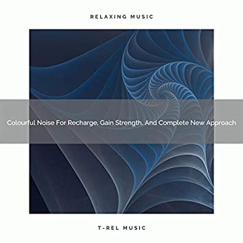 Colourful Noise For Recharge, Gain Strength, And Complete New Approach