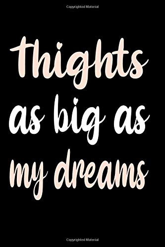 Thight As Big As My Dreams : Notebook for Curvy Girl, Women - The Curvy Girl's Diary - Curvy Girl Gift/Feminist Gift. Chubby Girl/Chubby Women. Thick ... Journal for plus size.: (6 x 9) 110 Pages