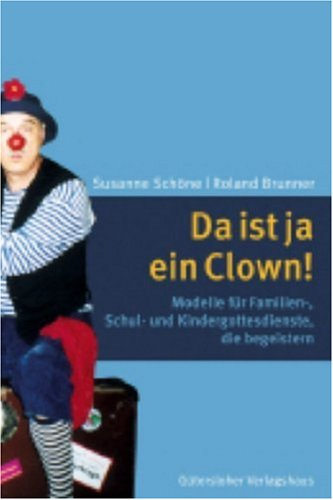 Da ist ja ein Clown!: Modelle für Familien-, Schul- und Kindergottesdienste, die begeistern