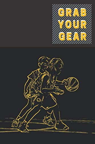 Grab your gear: Men's Basketball: Sport lover,Gifts,Notebook Journal, Lined, 6'x9', 100 pages, Matte cover, White paper