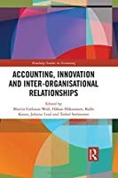 Accounting, Innovation and Inter-Organisational Relationships (Routledge Studies in Accounting)