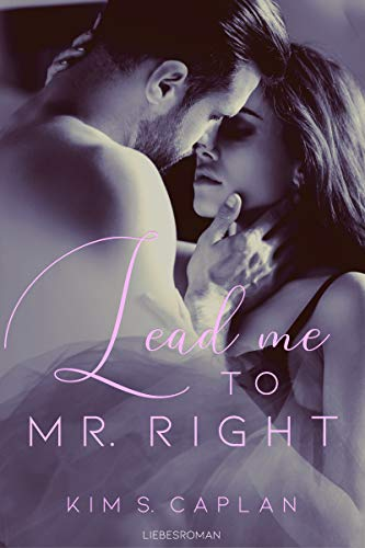 Lead Me to Mr. Right: Liebesroman by [Kim S. Caplan]