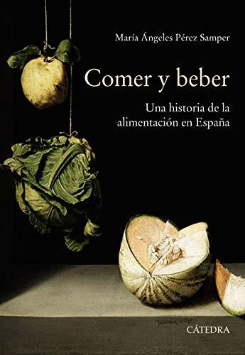 Comer y beber: Una historia de la alimentación en España (Historia. Serie mayor)