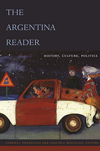 The Argentina Reader: History, Culture, Politics (The Latin America Readers)
