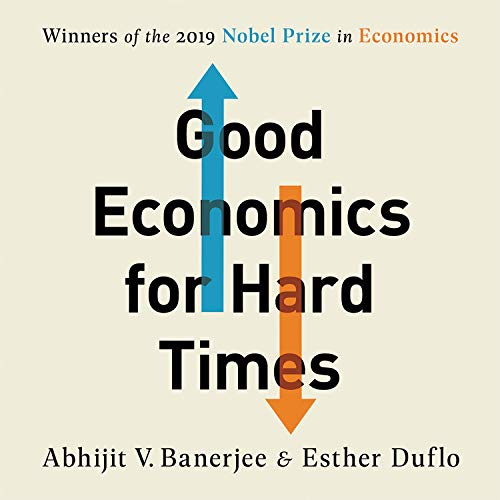 Good Economics for Hard Times Audiobook By Abhijit V. Banerjee, Esther Duflo cover art