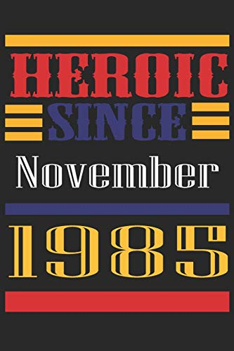 Heroic Since 1985 November Occasional Notebook Gift: A Tool For You To Satisfy Your Parents, Siblings, or Even Neighbors, At Least You Tried! – Paperback