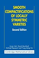 Smooth Compactifications of Locally Symmetric Varieties (Cambridge Mathematical Library) by Avner Ash David Mumford Michael Rapoport Yung-sheng Tai(2010-02-08)