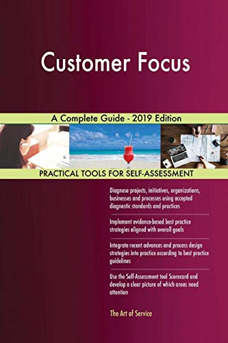 Blokdyk, G: Customer Focus A Complete Guide - 2019 Edition
