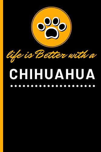 Life Is Better With A Chihuahua: Cute Blank Lined Notebook Journal - Gift / Present - Perfect Fift For Chihuahua Lovers - Gift For Chrismas & Thanksgiving & Birthday-