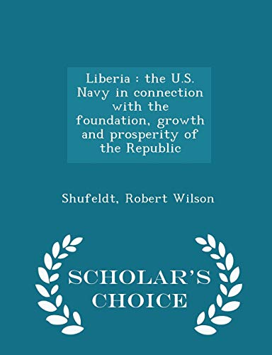 Liberia: the U.S. Navy in connection with the foundation, growth and prosperity of the Republic - Scholar's Choice Editi