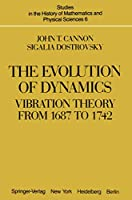 The Evolution of Dynamics: Vibration Theory from 1687 to 1742 (Studies in the History of Mathematics and Physical Sciences (6))