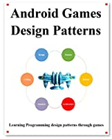 Android Games Design Patterns: Step by step use design pattern to build Android game framework Front Cover