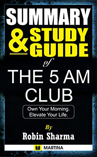 Summary & Study Guide of The 5 AM Club by Robin Sharma: Own Your Morning. Elevate Your Life. (English Edition)