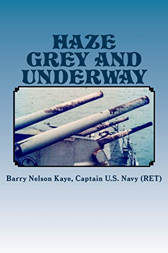 Haze Grey And Underway: A Memoir of U.S. Navy Surface Ship Operations in the Western Pacific Supporting The Vietnam War Land Campaign (Volume 1)
