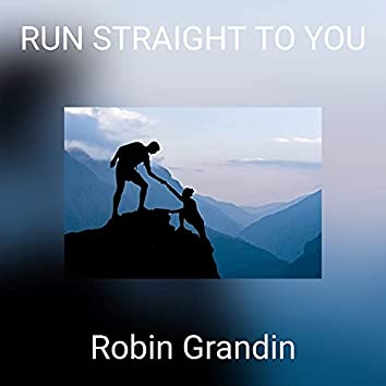 RUN STRAIGHT TO YOU
